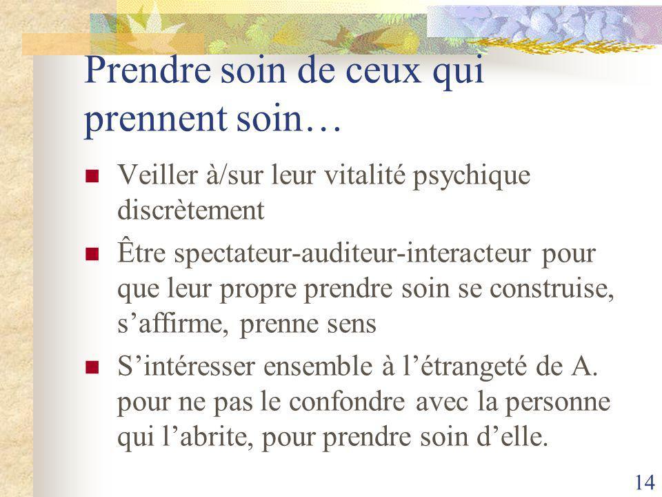 Prendre soin de ceux qui prennent soin… Veiller à/sur leur vitalité psychique discrètement Être spectateur-auditeur-interacteur pour que leur propre p