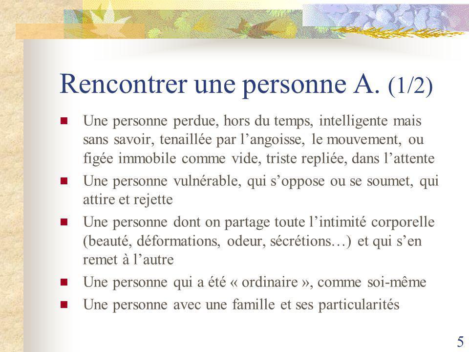 5 Rencontrer une personne A. (1/2) Une personne perdue, hors du temps, intelligente mais sans savoir, tenaillée par l'angoisse, le mouvement, ou figée