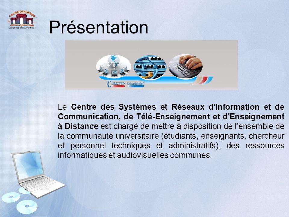 Présentation Le Centre des Systèmes et Réseaux d'Information et de Communication, de Télé-Enseignement et d'Enseignement à Distance est chargé de mett