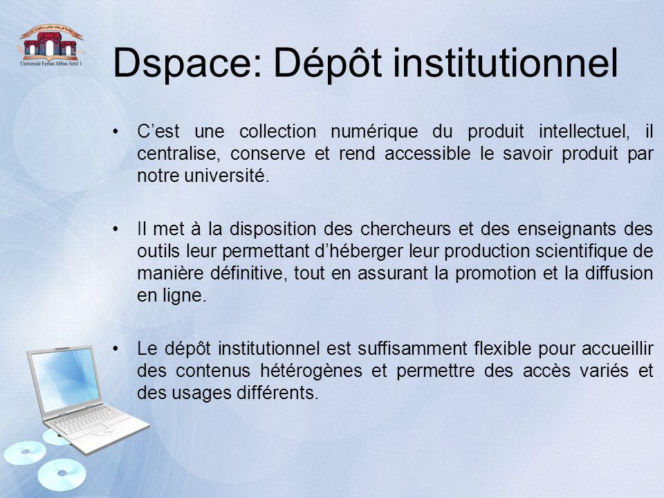 Dspace: Dépôt institutionnel C'est une collection numérique du produit intellectuel, il centralise, conserve et rend accessible le savoir produit par