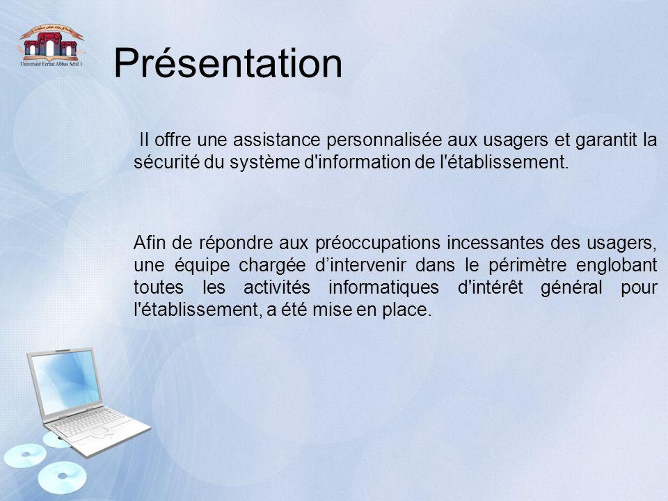 Présentation Il offre une assistance personnalisée aux usagers et garantit la sécurité du système d'information de l'établissement. Afin de répondre a