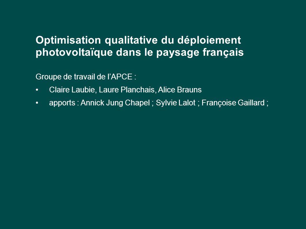 Optimisation qualitative du déploiement photovoltaïque dans le paysage français Groupe de travail de l'APCE : Claire Laubie, Laure Planchais, Alice Br