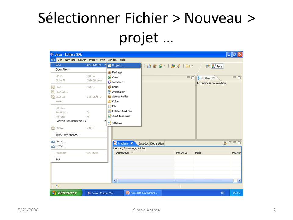 Sélectionner Fichier > Nouveau > projet … 5/21/20082Simon Arame