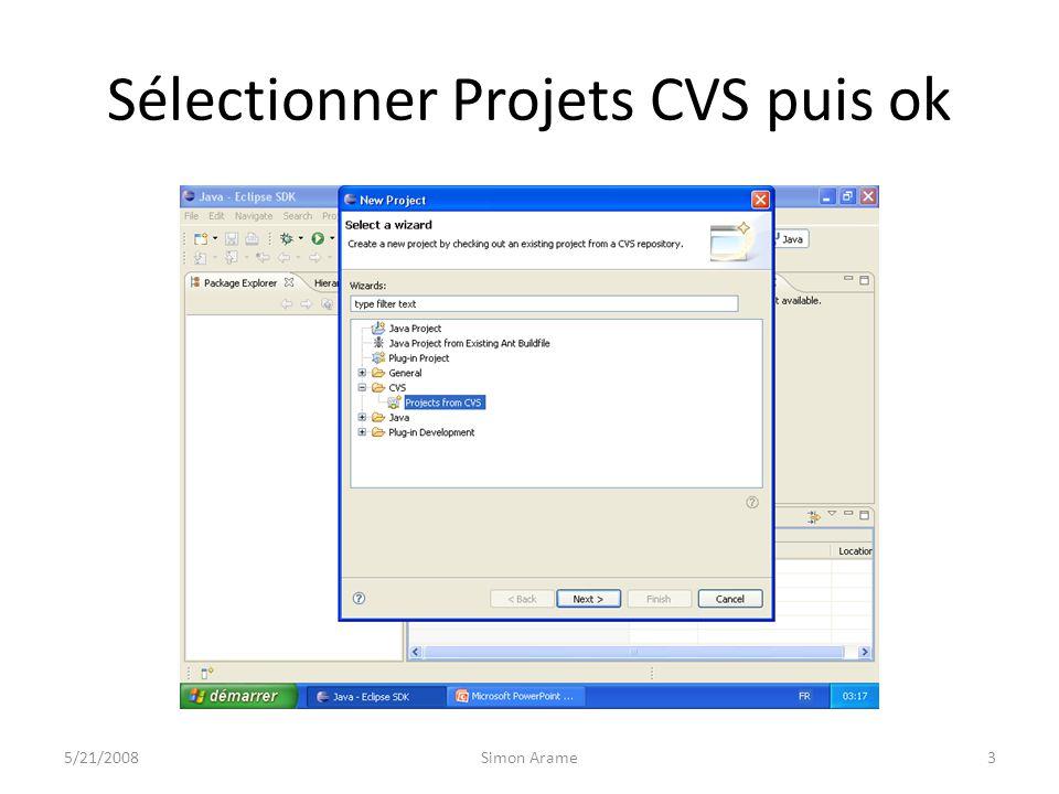 Sélectionner Projets CVS puis ok 5/21/20083Simon Arame