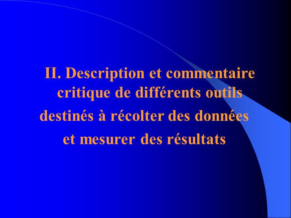 II. Description et commentaire critique de différents outils destinés à récolter des données et mesurer des résultats