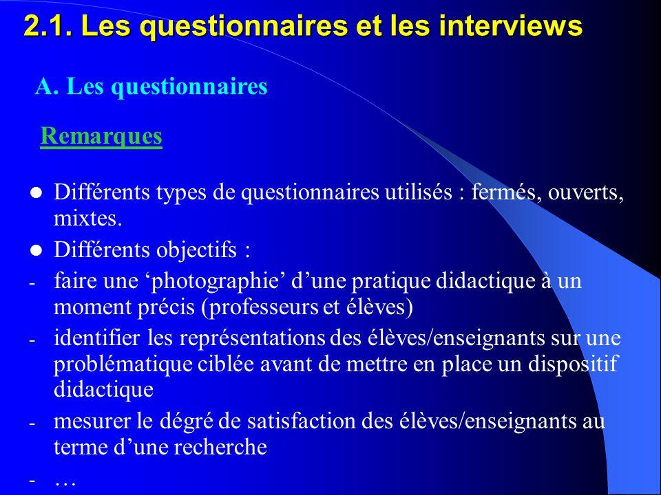 2.1. Les questionnaires et les interviews Différents types de questionnaires utilisés : fermés, ouverts, mixtes. Différents objectifs : - faire une 'p
