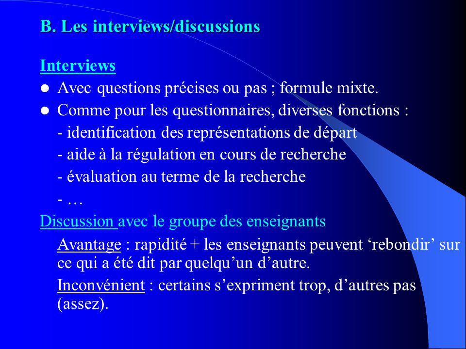 B. Les interviews/discussions Interviews Avec questions précises ou pas ; formule mixte. Comme pour les questionnaires, diverses fonctions : - identif