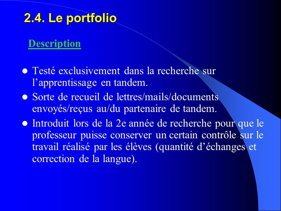 2.4. Le portfolio Testé exclusivement dans la recherche sur l'apprentissage en tandem. Sorte de recueil de lettres/mails/documents envoyés/reçus au/du