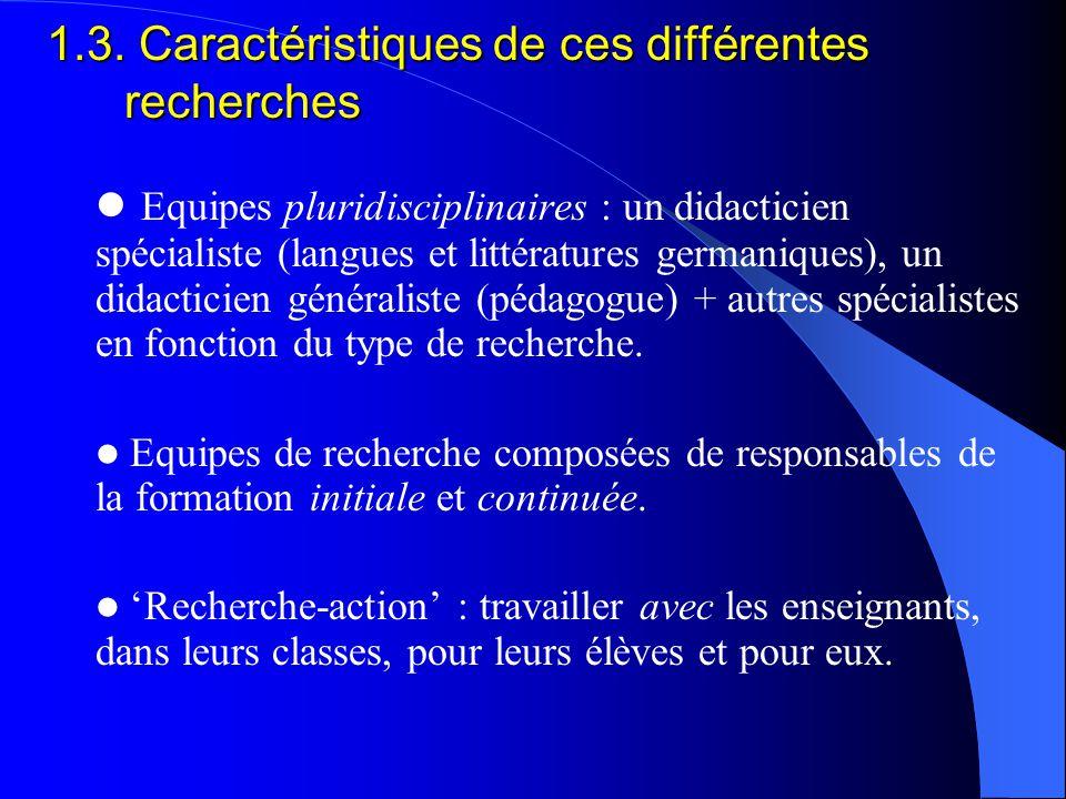1.3. Caractéristiques de ces différentes recherches Equipes pluridisciplinaires : un didacticien spécialiste (langues et littératures germaniques), un