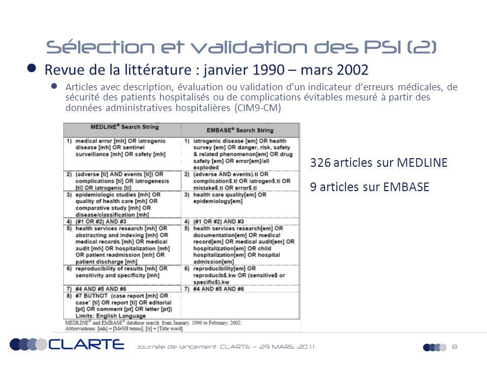 Journée de lancement CLARTE – 29 MARS 20 1 19 Sélection et validation des PSI (3)  Evaluation de chacun des PSI potentiels par une méthode type Delphi  8 Panel d'experts cliniciens (7-9) évaluant 4 à 5 indicateurs chacun  2 panels pour les indicateurs médicaux  3 panels pour les indicateurs chirurgicaux  2 panels pour les indicateurs obstétricaux  1 panel pour les indicateurs associés aux complications d'actes (procédures)  Evaluation de la validité de face d'un point de vue clinique (pertinence clinique) en vue d'obtenir un consensus du panel  Selon une méthode dérivée de la RAND/UCLA Appropriateness Method:  Evaluation initiale par chaque clinicien du panel par l'intermédiaire d'un questionnaire