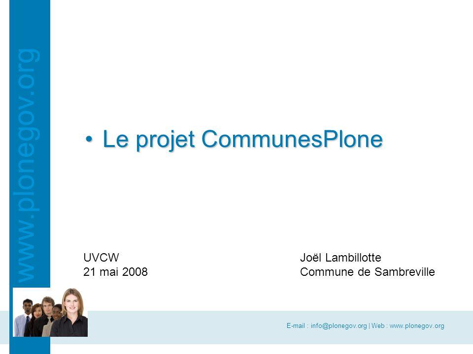 E-mail : info@plonegov.org | Web : www.plonegov.org www.plonegov.org Le projet CommunesPloneLe projet CommunesPlone UVCW 21 mai 2008 Joël Lambillotte Commune de Sambreville