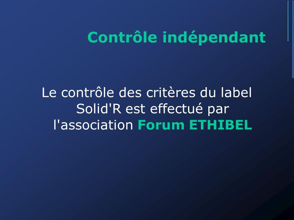 Contrôle indépendant Le contrôle des critères du label Solid R est effectué par l association Forum ETHIBEL