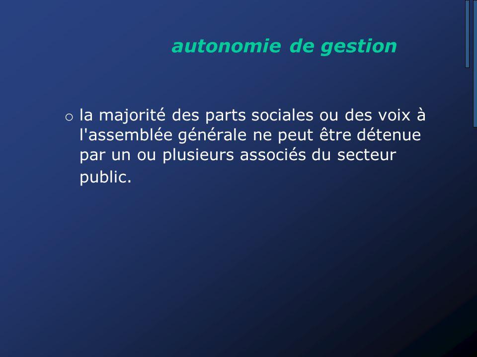 autonomie de gestion o la majorité des parts sociales ou des voix à l assemblée générale ne peut être détenue par un ou plusieurs associés du secteur public.