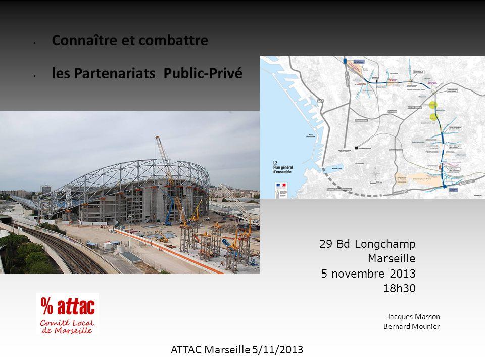 Connaître et combattre les Partenariats Public-Privé ATTAC Marseille 5/11/2013 Jacques Masson Bernard Mounier 29 Bd Longchamp Marseille 5 novembre 2013 18h30