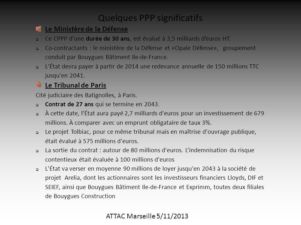 ATTAC Marseille 5/11/2013 Quelques PPP significatifs Le Ministère de la Défense  Ce CPPP d'une durée de 30 ans, est évalué à 3,5 milliards d'euros HT.