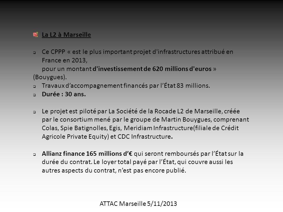 ATTAC Marseille 5/11/2013 La L2 à Marseille  Ce CPPP « est le plus important projet d infrastructures attribué en France en 2013, pour un montant d investissement de 620 millions d euros » (Bouygues).