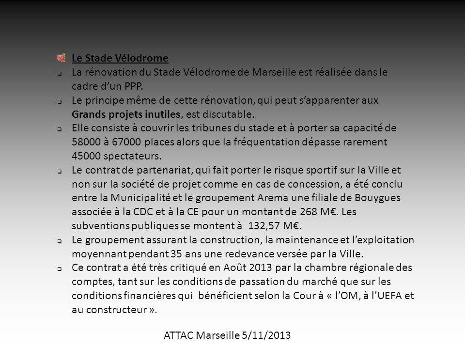 ATTAC Marseille 5/11/2013 Le Stade Vélodrome  La rénovation du Stade Vélodrome de Marseille est réalisée dans le cadre d'un PPP.