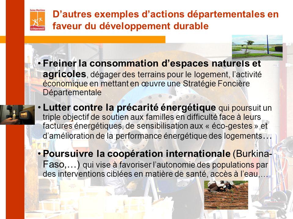 Freiner la consommation d'espaces naturels et agricoles, dégager des terrains pour le logement, l'activité économique en mettant en œuvre une Stratégie Foncière Départementale Lutter contre la précarité énergétique qui poursuit un triple objectif de soutien aux familles en difficulté face à leurs factures énergétiques, de sensibilisation aux « éco-gestes » et d'amélioration de la performance énergétique des logements … Poursuivre la coopération internationale (Burkina- Faso,…) qui vise à favoriser l'autonomie des populations par des interventions ciblées en matière de santé, accès à l'eau,… D'autres exemples d'actions départementales en faveur du développement durable