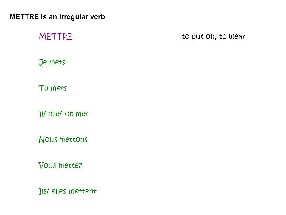 METTREto put on, to wear Je mets Tu mets Il/ elle/ on met Nous mettons Vous mettez Ils/ elles mettent METTRE is an irregular verb