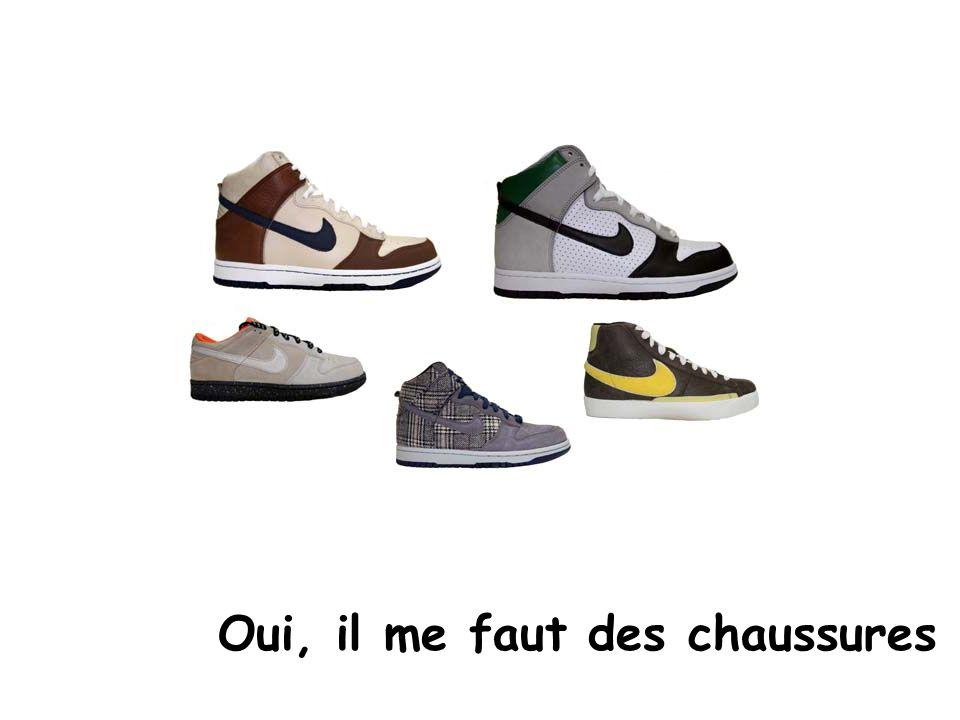 Oui, il me faut des chaussures