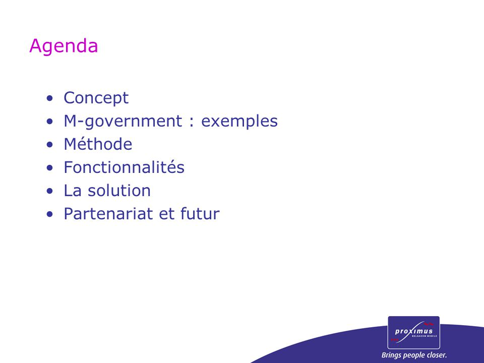 Agenda Concept M-government : exemples Méthode Fonctionnalités La solution Partenariat et futur