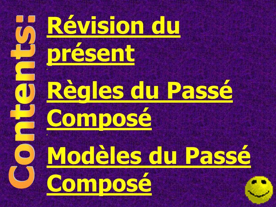 Révision du présent. Règles du Passé Composé. Modèles du Passé Composé
