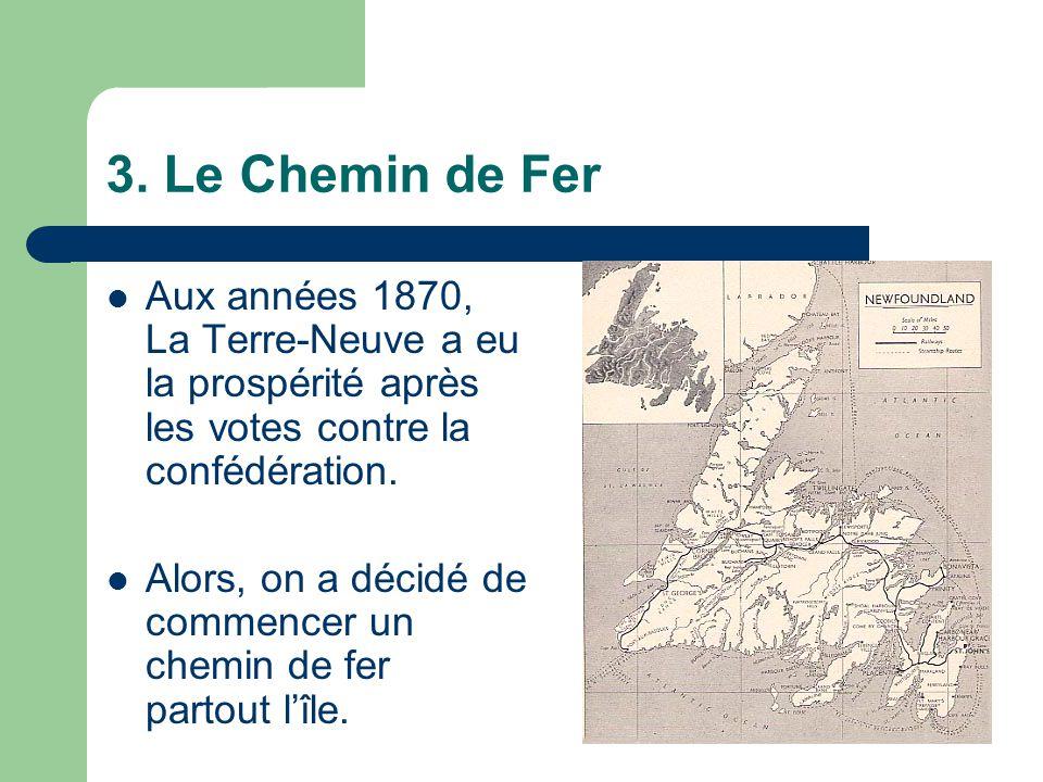 3. Le Chemin de Fer Aux années 1870, La Terre-Neuve a eu la prospérité après les votes contre la confédération. Alors, on a décidé de commencer un che
