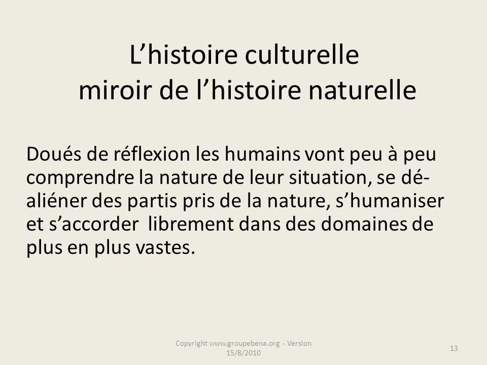 L'histoire culturelle miroir de l'histoire naturelle Doués de réflexion les humains vont peu à peu comprendre la nature de leur situation, se dé- alié
