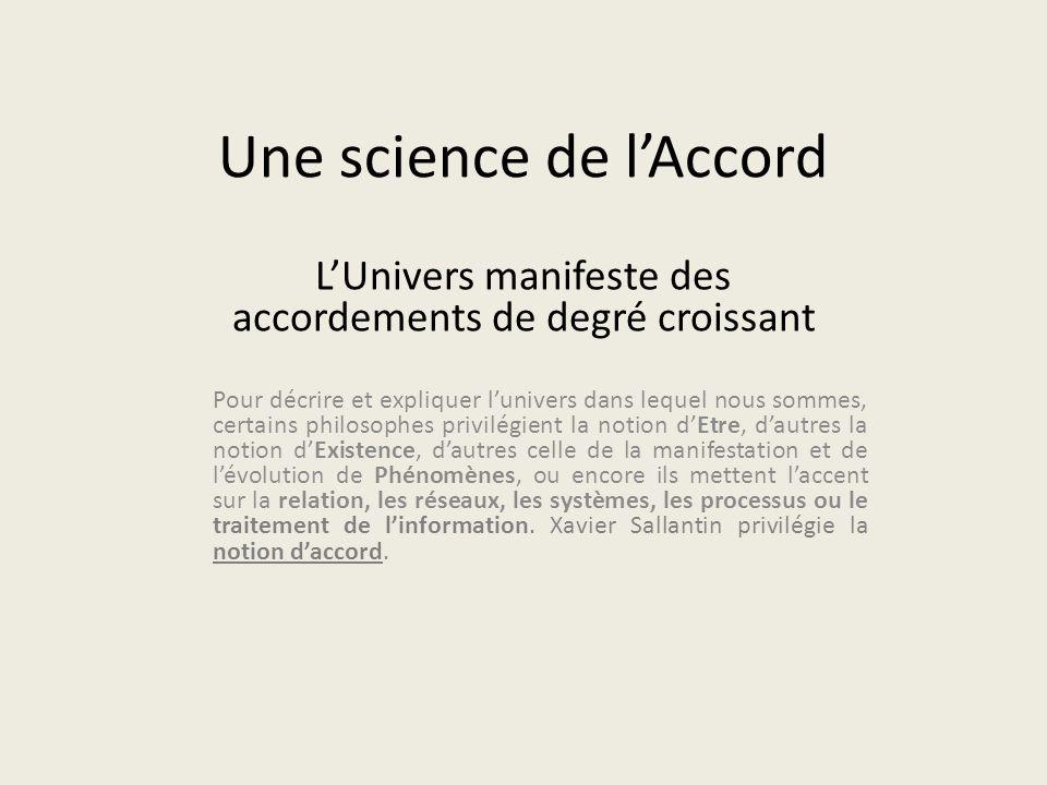 Une science de l'Accord L'Univers manifeste des accordements de degré croissant Pour décrire et expliquer l'univers dans lequel nous sommes, certains