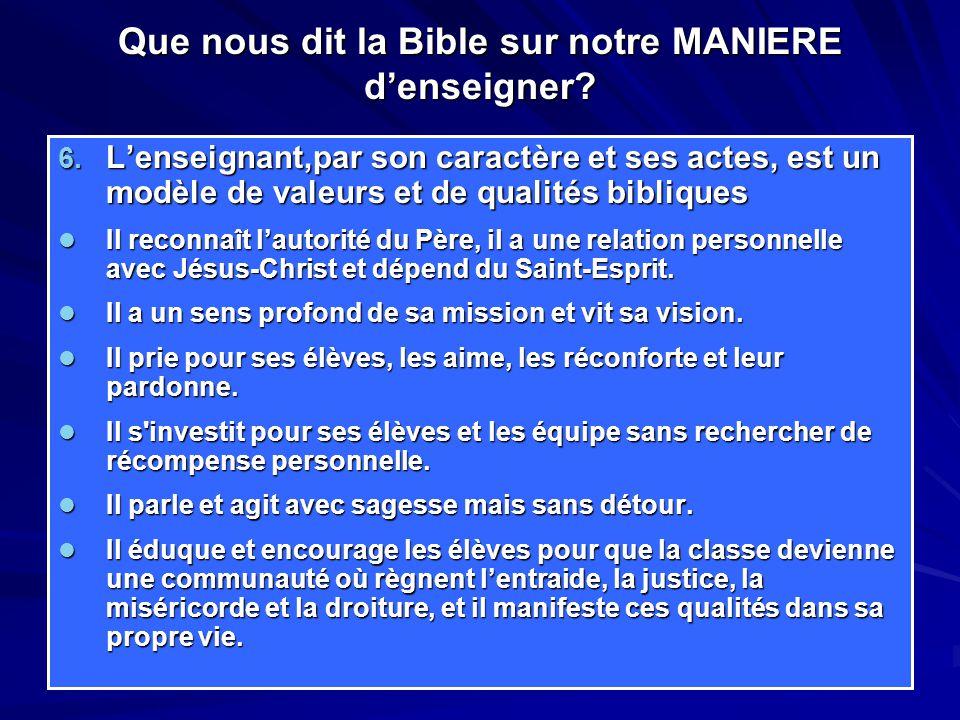Que nous dit la Bible sur notre MANIERE d'enseigner? 6. L'enseignant,par son caractère et ses actes, est un modèle de valeurs et de qualités bibliques