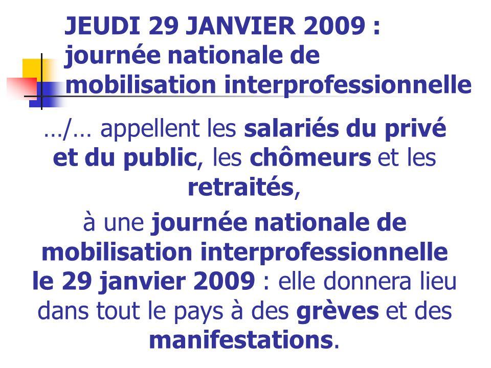 JEUDI 29 JANVIER 2009 : journée nationale de mobilisation interprofessionnelle Les organisations syndicales CFDT, CFE-CGC, CFTC, CGT, FO, FSU, SOLIDAIRES, UNSA …/…