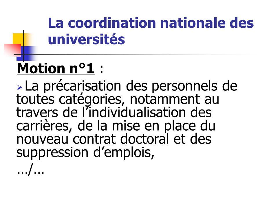 La coordination nationale des universités Motion n°1 : La coordination nationale réunie ce jeudi 22 janvier 2009 condamne :  la mise en place d'une politique d'affaiblissement structurel de l'enseignement et de la recherche,