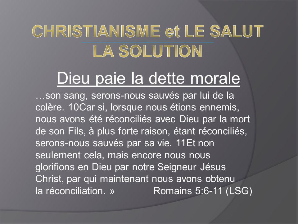 Dieu paie la dette morale …son sang, serons-nous sauvés par lui de la colère. 10Car si, lorsque nous étions ennemis, nous avons été réconciliés avec D