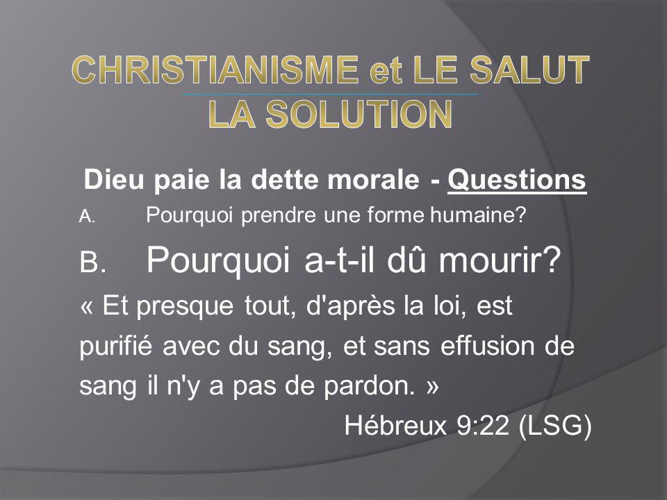 Dieu paie la dette morale - Questions A. Pourquoi prendre une forme humaine? B. Pourquoi a-t-il dû mourir? « Et presque tout, d'après la loi, est puri