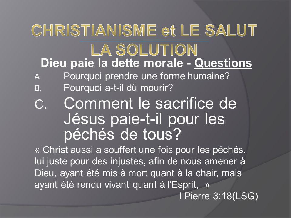 Dieu paie la dette morale - Questions A. Pourquoi prendre une forme humaine? B. Pourquoi a-t-il dû mourir? C. Comment le sacrifice de Jésus paie-t-il