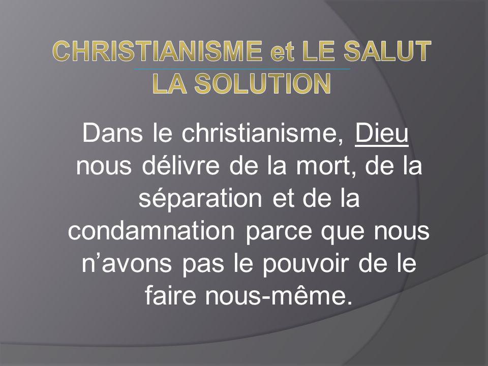 Dans le christianisme, Dieu nous délivre de la mort, de la séparation et de la condamnation parce que nous n'avons pas le pouvoir de le faire nous-même.