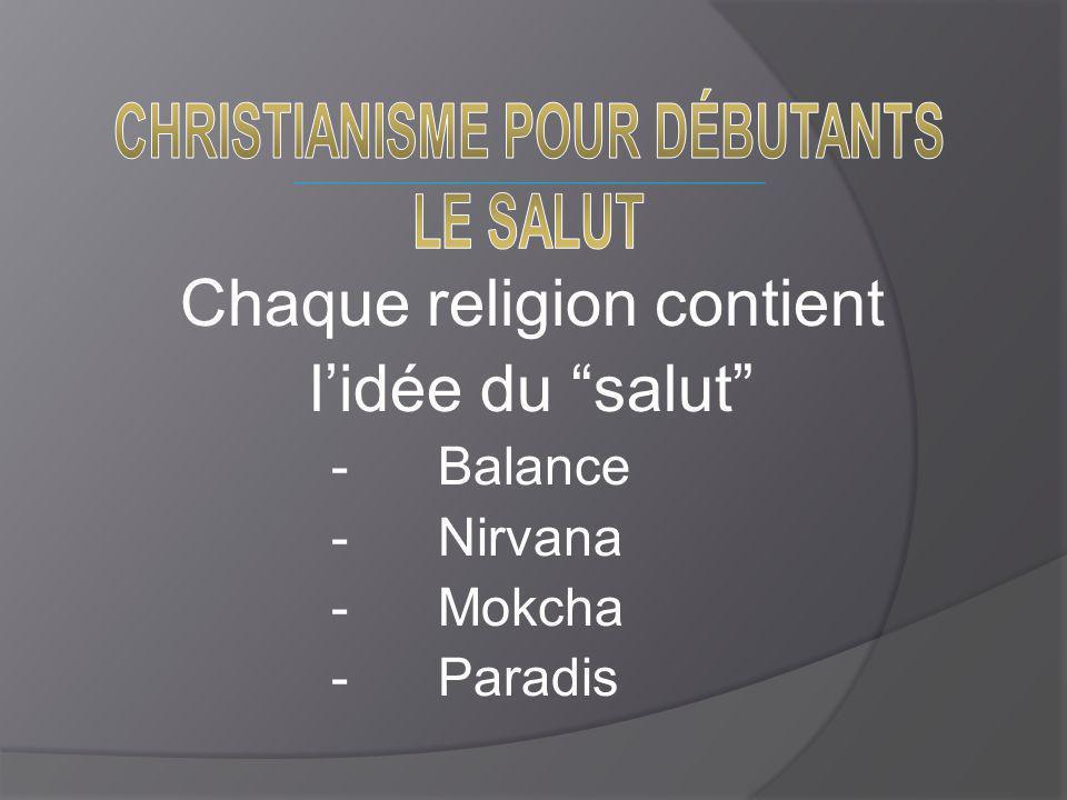 Chaque religion contient l'idée du salut -Balance -Nirvana -Mokcha -Paradis