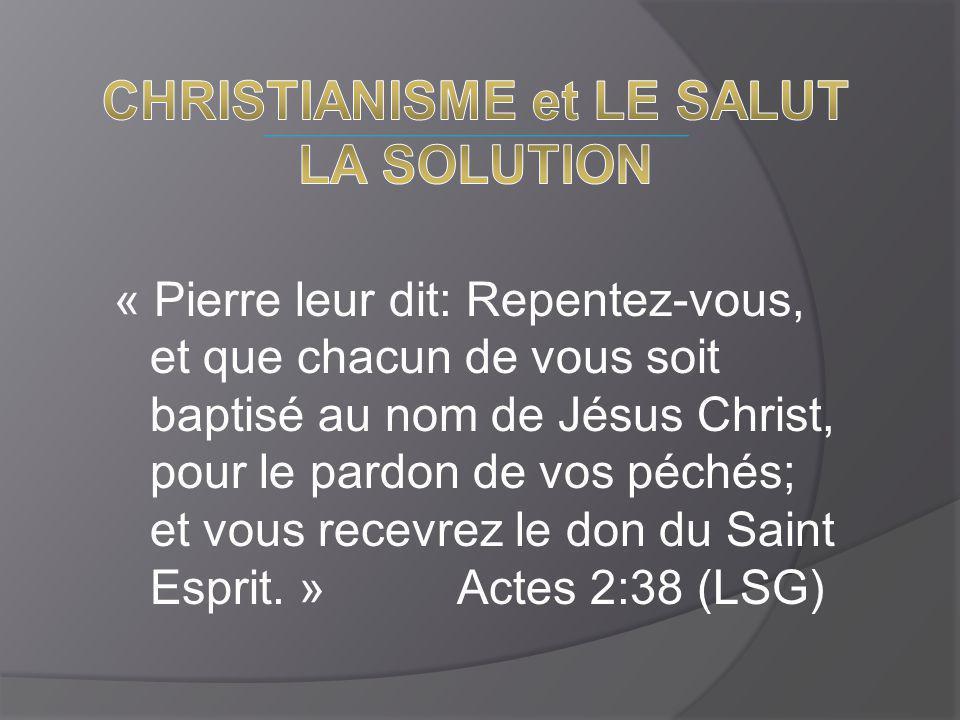« Pierre leur dit: Repentez-vous, et que chacun de vous soit baptisé au nom de Jésus Christ, pour le pardon de vos péchés; et vous recevrez le don du Saint Esprit.