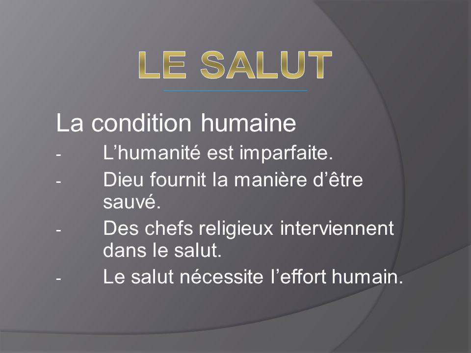 La condition humaine - L'humanité est imparfaite. - Dieu fournit la manière d'être sauvé. - Des chefs religieux interviennent dans le salut. - Le salu