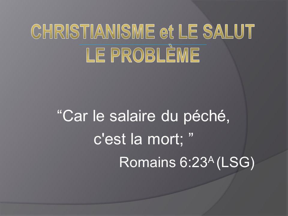 """""""Car le salaire du péché, c'est la mort; """" Romains 6:23 A (LSG)"""