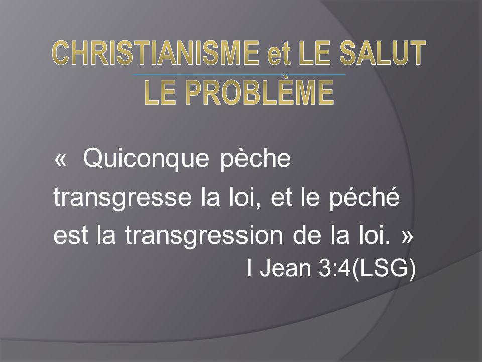 « Quiconque pèche transgresse la loi, et le péché est la transgression de la loi. » I Jean 3:4(LSG)