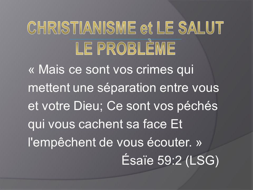 « Mais ce sont vos crimes qui mettent une séparation entre vous et votre Dieu; Ce sont vos péchés qui vous cachent sa face Et l empêchent de vous écouter.