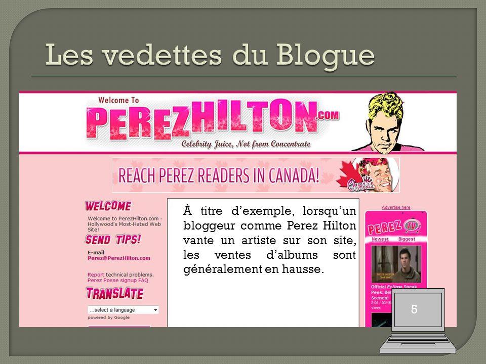 5 À titre d'exemple, lorsqu'un bloggeur comme Perez Hilton vante un artiste sur son site, les ventes d'albums sont généralement en hausse.