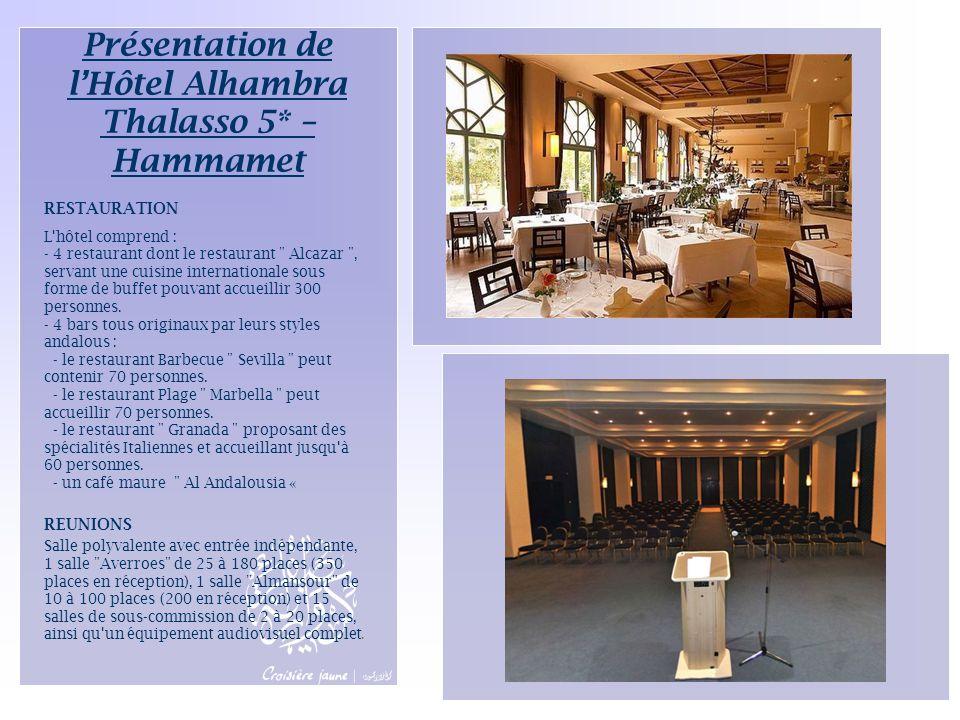 Présentation de l'Hôtel Alhambra Thalasso 5* – Hammamet RESTAURATION L'hôtel comprend : - 4 restaurant dont le restaurant