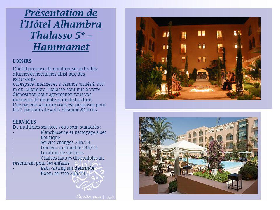 Présentation de l'Hôtel Alhambra Thalasso 5* – Hammamet. LOISIRS L'hôtel propose de nombreuses activités diurnes et nocturnes ainsi que des excursions