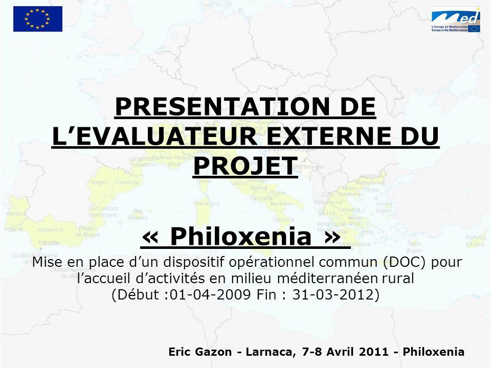 PRESENTATION DE L'EVALUATEUR EXTERNE DU PROJET « Philoxenia » - - Mise en place d'un dispositif opérationnel commun (DOC) pour l'accueil d'activités en milieu méditerranéen rural (Début :01-04-2009 Fin : 31-03-2012) Eric Gazon - Larnaca, 7-8 Avril 2011 - Philoxenia