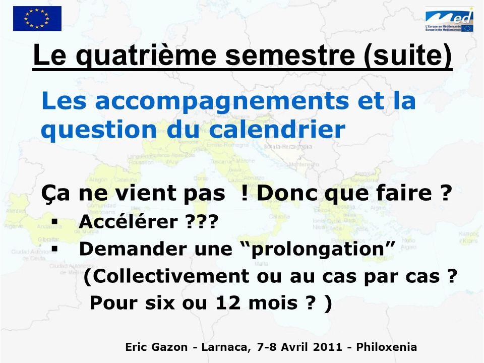 Eric Gazon - Larnaca, 7-8 Avril 2011 - Philoxenia Le quatrième semestre (suite) Les accompagnements et la question du calendrier Ça ne vient pas .