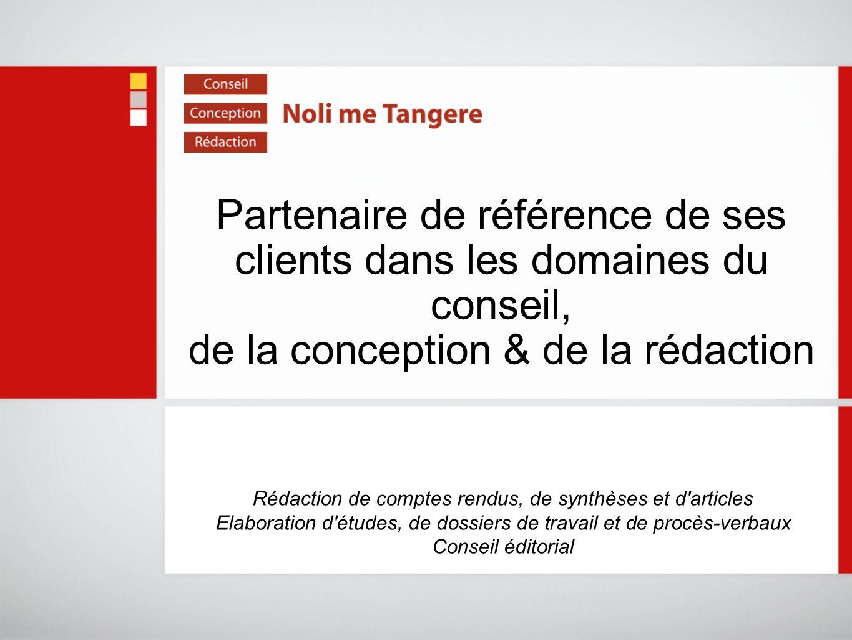 Partenaire de référence de ses clients dans les domaines du conseil, de la conception & de la rédaction Rédaction de comptes rendus, de synthèses et d