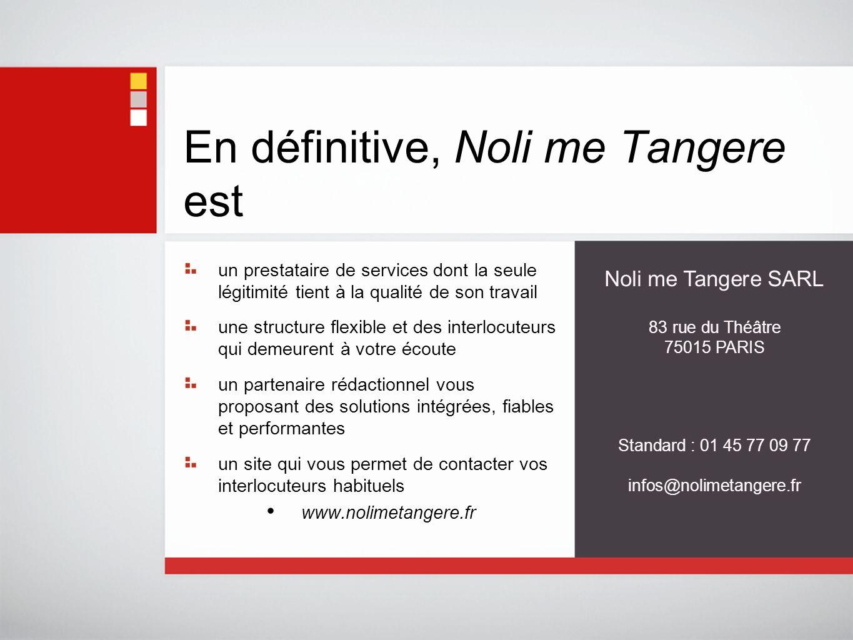 En définitive, Noli me Tangere est un prestataire de services dont la seule légitimité tient à la qualité de son travail une structure flexible et des