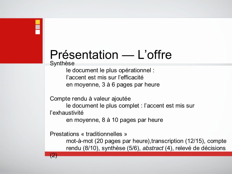 Présentation — L'offre Synthèse le document le plus opérationnel : l'accent est mis sur l'efficacité en moyenne, 3 à 6 pages par heure Compte rendu à